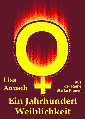 Lisa_Anusch-Ein_Jahrhundert_der_Weiblichkeit
