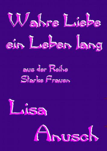 Lisa_Anusch-Wahre_Liebe_ein_Leben_lang
