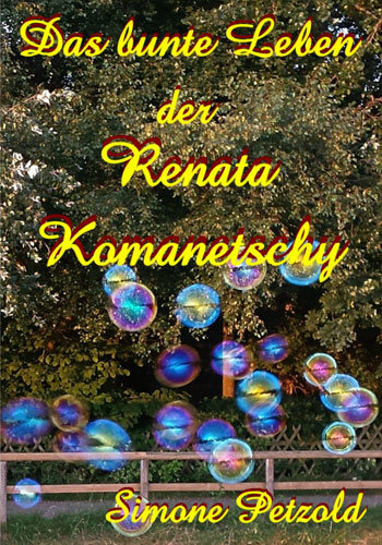Simone_Petzold-Das_bunte_Leben_der_Renata_Komanetschy350x500
